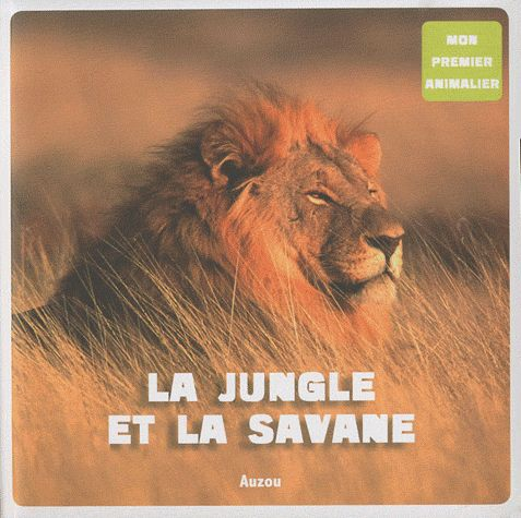 LA JUNGLE ET LA SAVANE (COLL. MON PREMIER ANIMALIER) DAVID PATRICK PHILIPPE AUZOU